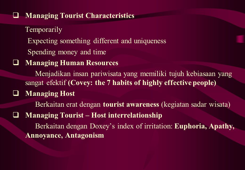  Managing Tourist Characteristics Temporarily Expecting something different and uniqueness Spending money and time  Managing Human Resources Menjadi