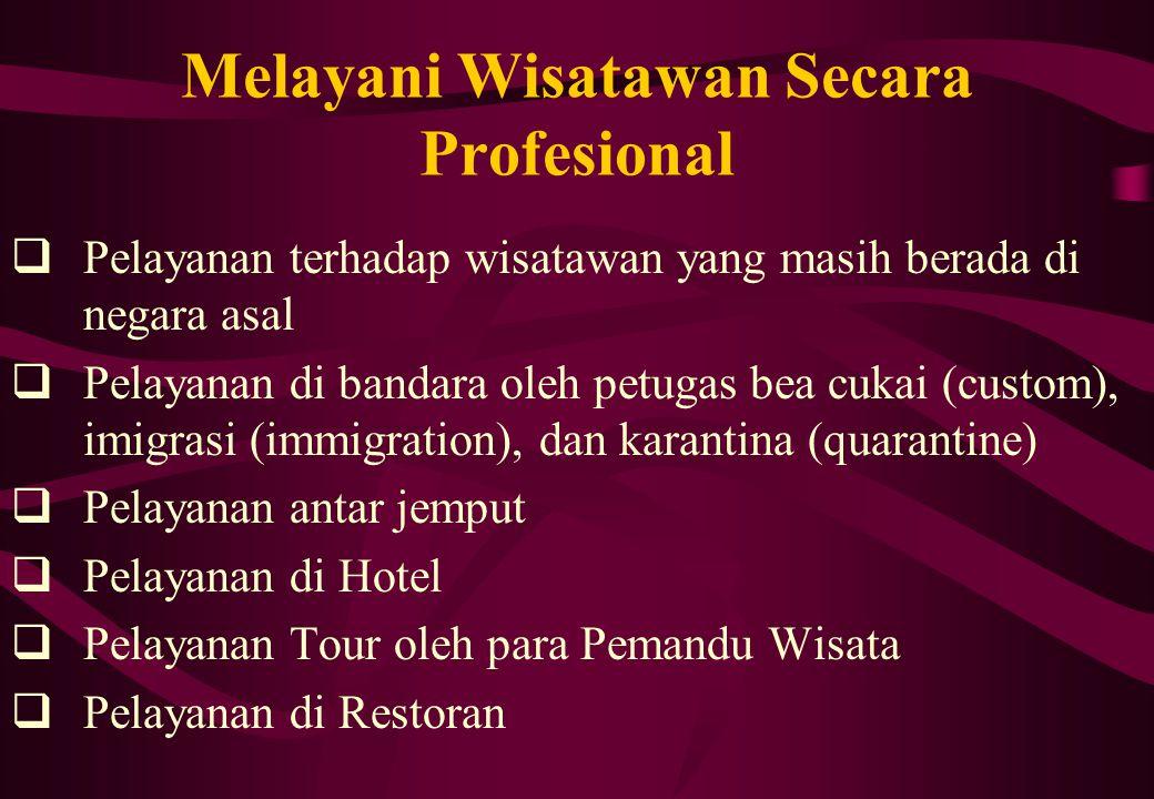 Melayani Wisatawan Secara Profesional  Pelayanan terhadap wisatawan yang masih berada di negara asal  Pelayanan di bandara oleh petugas bea cukai (c