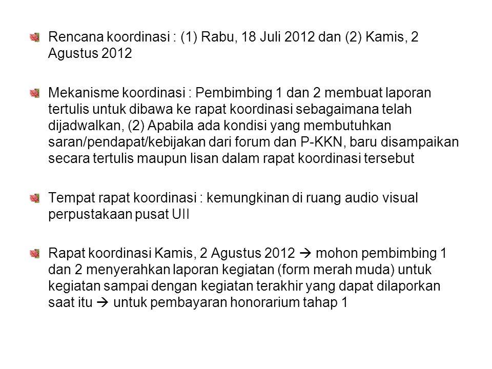 Rencana koordinasi : (1) Rabu, 18 Juli 2012 dan (2) Kamis, 2 Agustus 2012 Mekanisme koordinasi : Pembimbing 1 dan 2 membuat laporan tertulis untuk dib