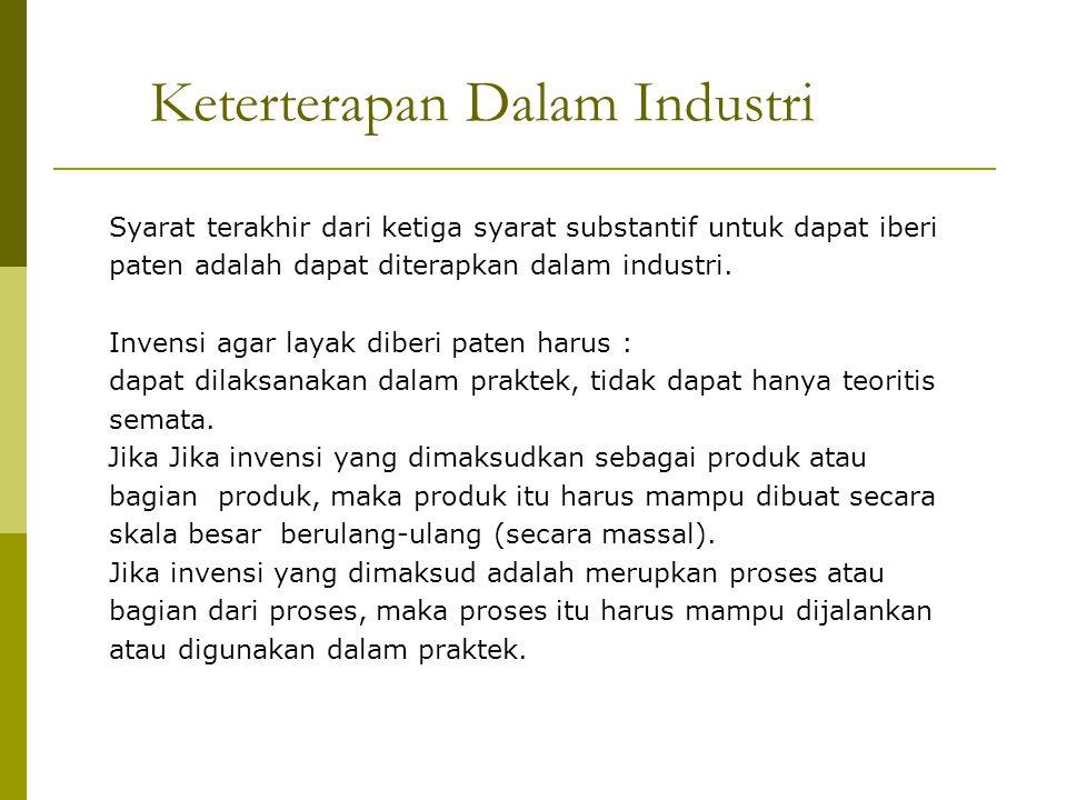Keterterapan Dalam Industri Syarat terakhir dari ketiga syarat substantif untuk dapat iberi paten adalah dapat diterapkan dalam industri. Invensi agar