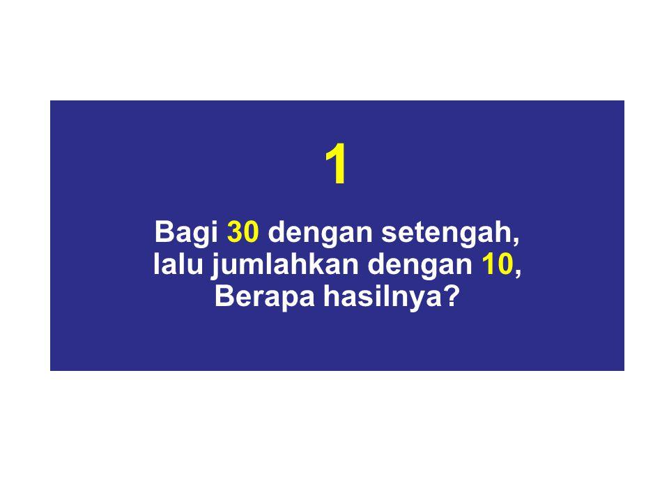 2 Jika dokter memberikan 3 butir pil yang perlu diminum 1 setiap 30 menit, berapa Iama waktu yang dibutuhkan untuk menghabiskan semuanya ?