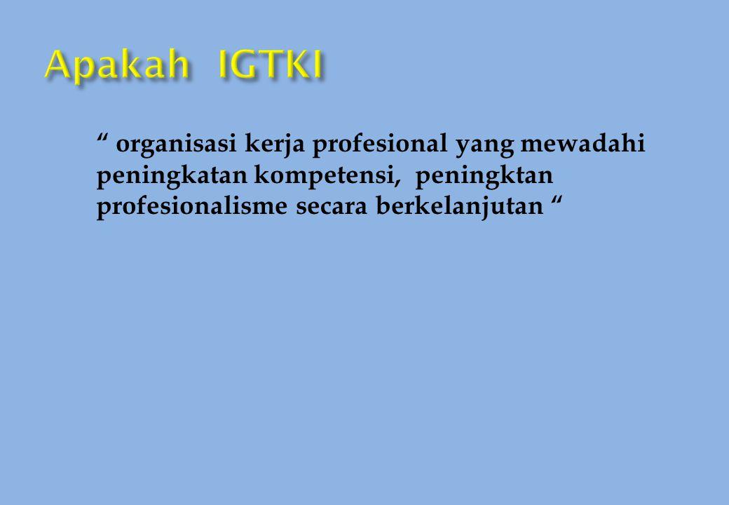 organisasi kerja profesional yang mewadahi peningkatan kompetensi, peningktan profesionalisme secara berkelanjutan