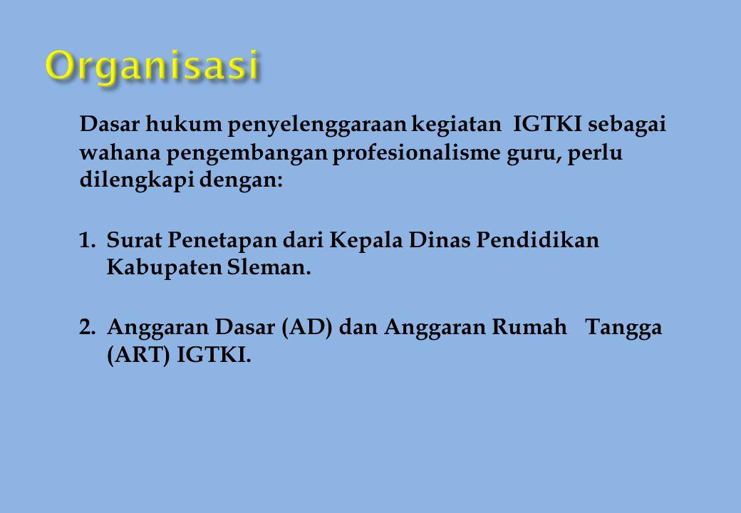 Dasar hukum penyelenggaraan kegiatan IGTKI sebagai wahana pengembangan profesionalisme guru, perlu dilengkapi dengan: 1.