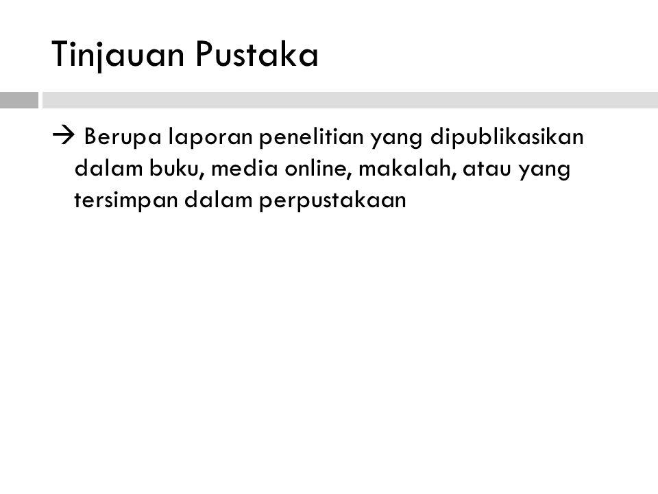 Tinjauan Pustaka  Berupa laporan penelitian yang dipublikasikan dalam buku, media online, makalah, atau yang tersimpan dalam perpustakaan