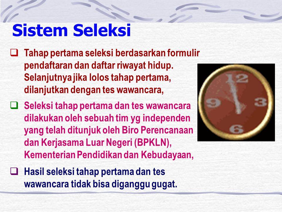 Sistem Seleksi  Tahap pertama seleksi berdasarkan formulir pendaftaran dan daftar riwayat hidup.