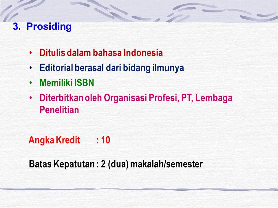 3.Prosiding Ditulis dalam bahasa Indonesia Editorial berasal dari bidang ilmunya Memiliki ISBN Diterbitkan oleh Organisasi Profesi, PT, Lembaga Penelitian Angka Kredit : 10 Batas Kepatutan : 2 (dua) makalah/semester