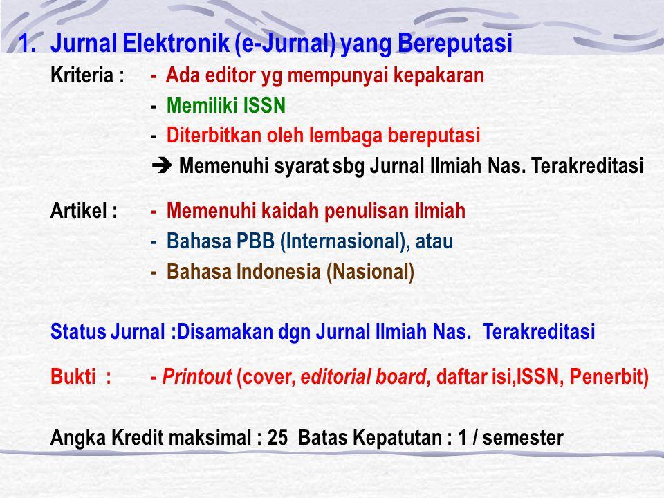 1.Jurnal Elektronik (e-Jurnal) yang Bereputasi Kriteria : - Ada editor yg mempunyai kepakaran - Memiliki ISSN - Diterbitkan oleh lembaga bereputasi  Memenuhi syarat sbg Jurnal Ilmiah Nas.