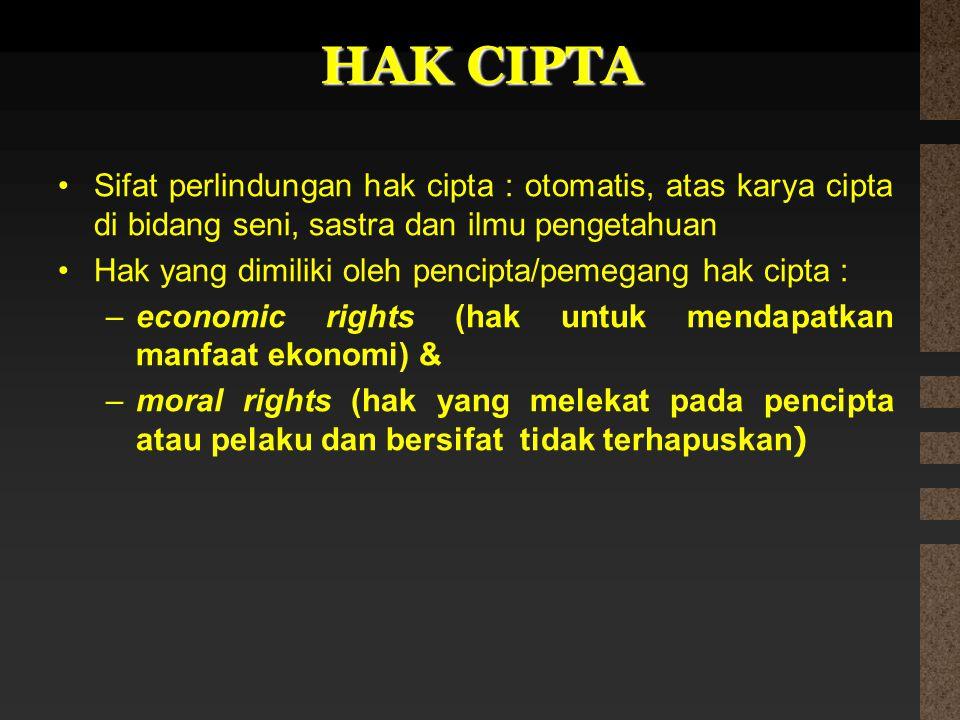 HAK CIPTA Sifat perlindungan hak cipta : otomatis, atas karya cipta di bidang seni, sastra dan ilmu pengetahuan Hak yang dimiliki oleh pencipta/pemega