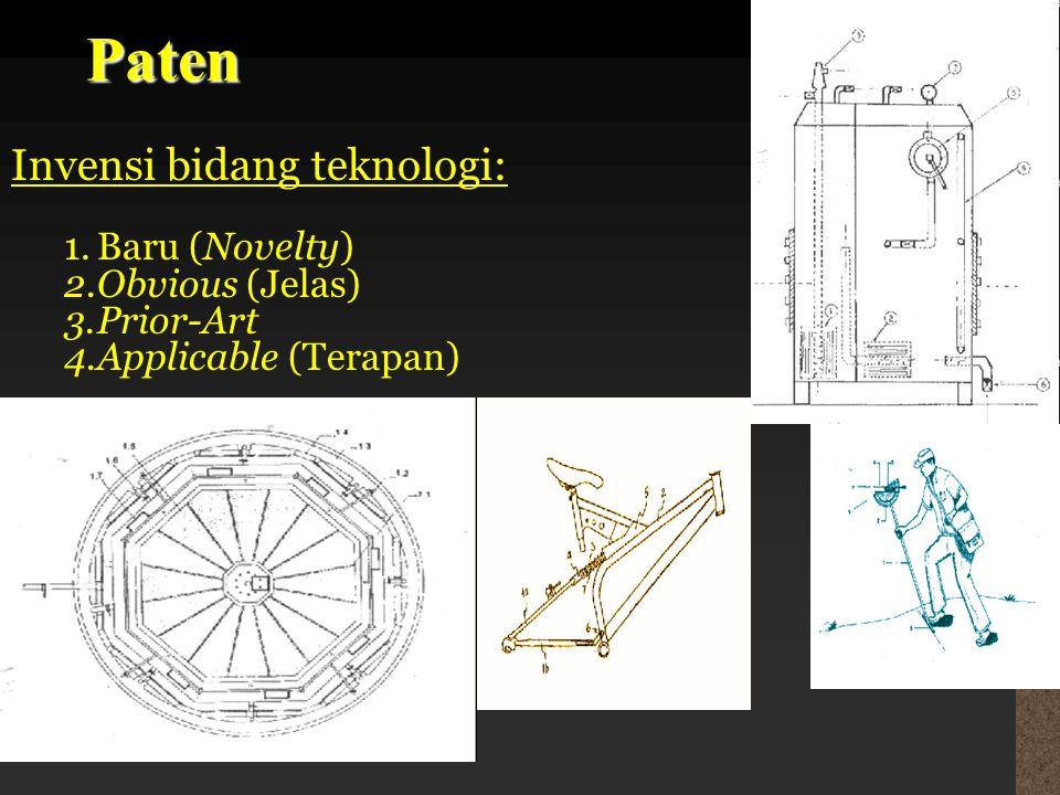 Paten Invensi bidang teknologi: 1.Baru (Novelty) 2.Obvious (Jelas) 3.Prior-Art 4.Applicable (Terapan)
