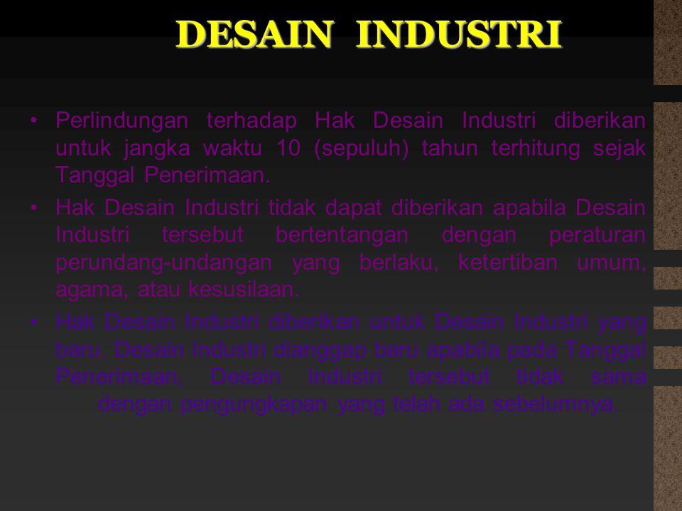 DESAIN INDUSTRI Perlindungan terhadap Hak Desain Industri diberikan untuk jangka waktu 10 (sepuluh) tahun terhitung sejak Tanggal Penerimaan. Hak Desa