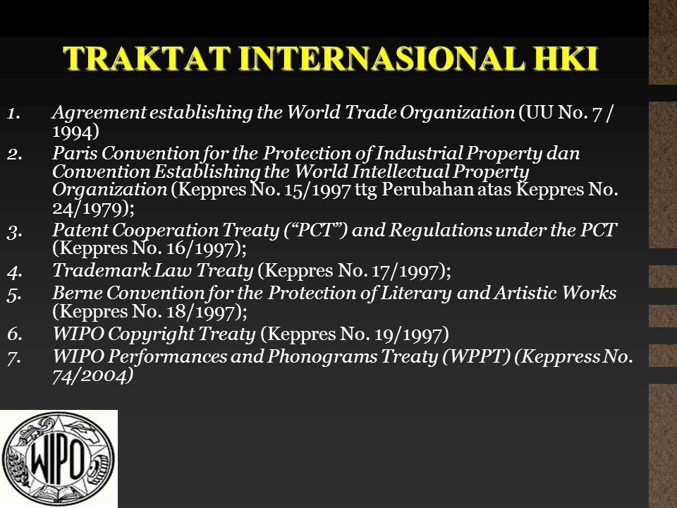 TRAKTAT INTERNASIONAL HKI 1.Agreement establishing the World Trade Organization (UU No. 7 / 1994) 2.Paris Convention for the Protection of Industrial