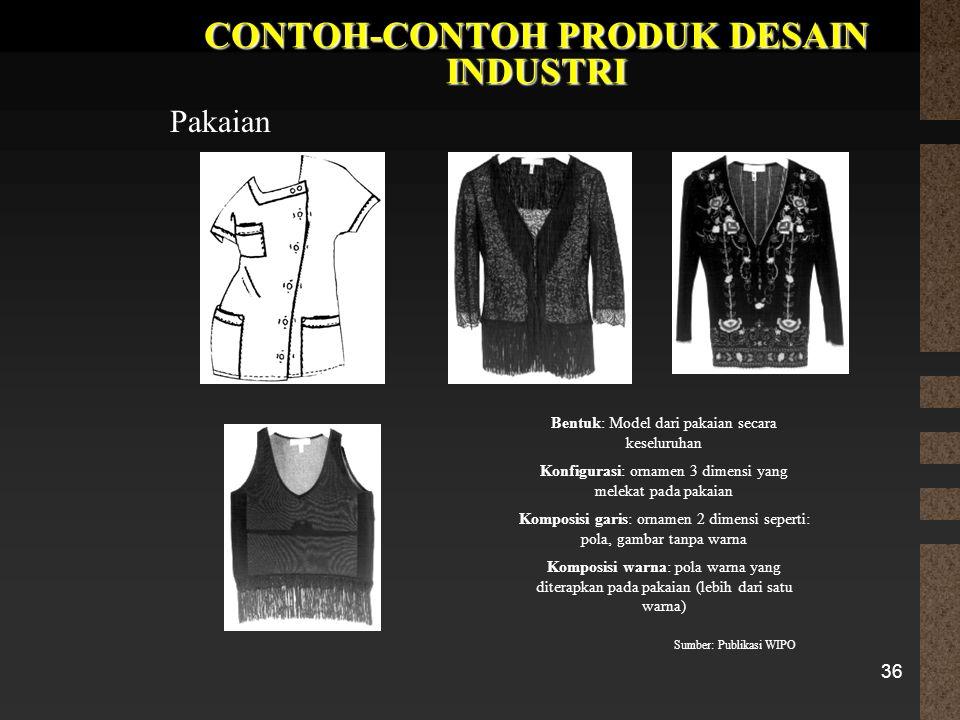 36 CONTOH-CONTOH PRODUK DESAIN INDUSTRI Pakaian Bentuk: Model dari pakaian secara keseluruhan Konfigurasi: ornamen 3 dimensi yang melekat pada pakaian