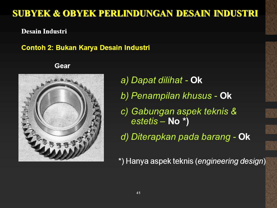 41 SUBYEK & OBYEK PERLINDUNGAN DESAIN INDUSTRI Desain Industri Contoh 2: Bukan Karya Desain Industri a)Dapat dilihat - Ok b)Penampilan khusus - Ok c)G