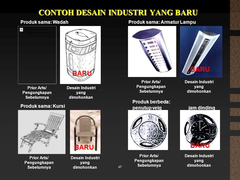 CONTOH DESAIN INDUSTRI YANG BARU 47 Prior Arts/ Pengungkapan Sebelumnya Desain Industri yang dimohonkan BARU Prior Arts/ Pengungkapan Sebelumnya Desai