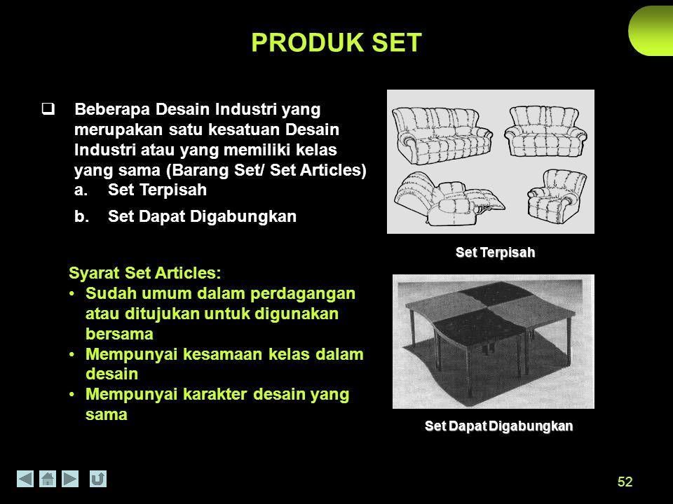 52 PRODUK SET  Beberapa Desain Industri yang merupakan satu kesatuan Desain Industri atau yang memiliki kelas yang sama (Barang Set/ Set Articles) a.