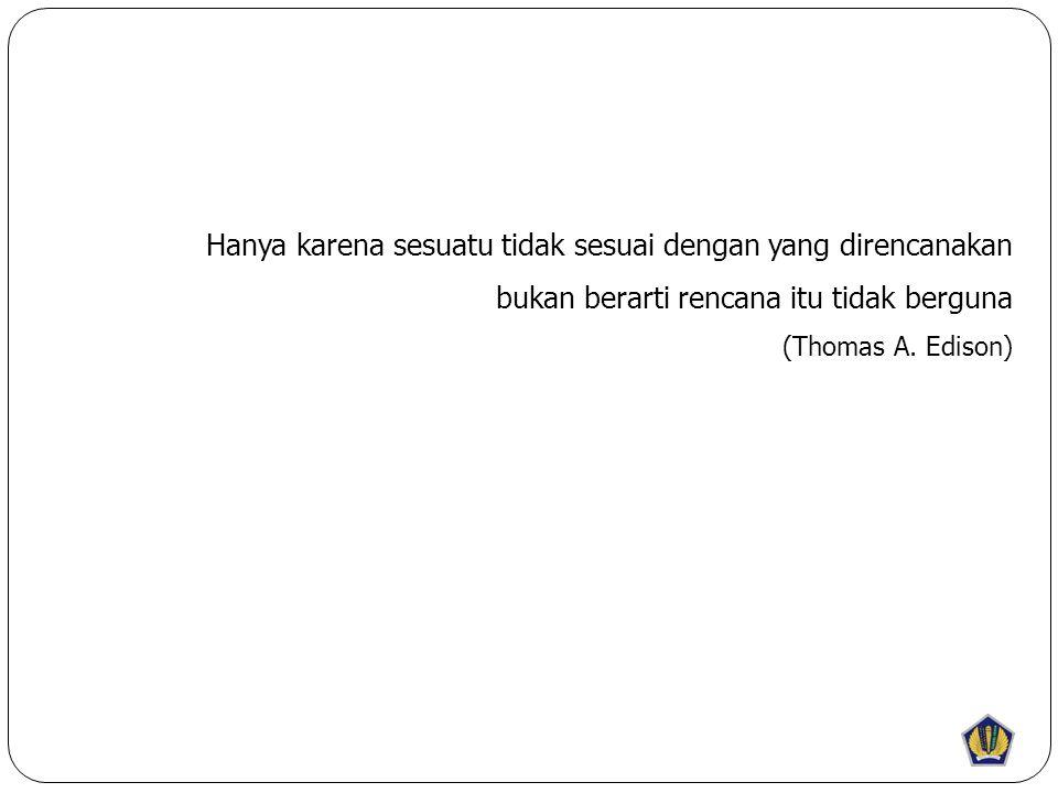 Hanya karena sesuatu tidak sesuai dengan yang direncanakan bukan berarti rencana itu tidak berguna (Thomas A.