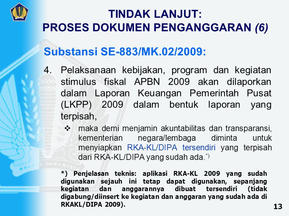 TINDAK LANJUT: PROSES DOKUMEN PENGANGGARAN (6) 4.Pelaksanaan kebijakan, program dan kegiatan stimulus fiskal APBN 2009 akan dilaporkan dalam Laporan Keuangan Pemerintah Pusat (LKPP) 2009 dalam bentuk laporan yang terpisah,  maka demi menjamin akuntabilitas dan transparansi, kementerian negara/lembaga diminta untuk menyiapkan RKA-KL/DIPA tersendiri yang terpisah dari RKA-KL/DIPA yang sudah ada.