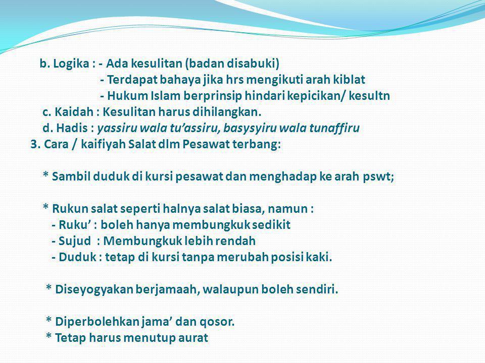 b. Al-Sunnah : Rasulullah bersabda : Dijadikan bagiku bumi sebagai masjid dan debunya sebagai suci apabila tidak dijumpai air. c. Logika : - Dalam pes