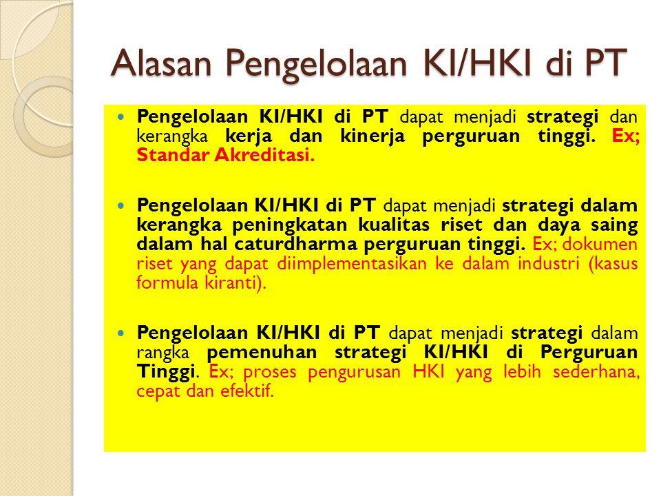 Alasan Pengelolaan KI/HKI di PT Pengelolaan KI/HKI di PT dapat menjadi strategi dan kerangka kerja dan kinerja perguruan tinggi. Ex; Standar Akreditas