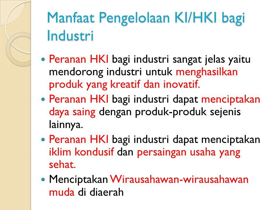 Manfaat Pengelolaan KI/HKI bagi Industri Peranan HKI bagi industri sangat jelas yaitu mendorong industri untuk menghasilkan produk yang kreatif dan in