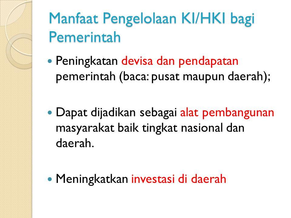 Manfaat Pengelolaan KI/HKI bagi Pemerintah Peningkatan devisa dan pendapatan pemerintah (baca: pusat maupun daerah); Dapat dijadikan sebagai alat pemb