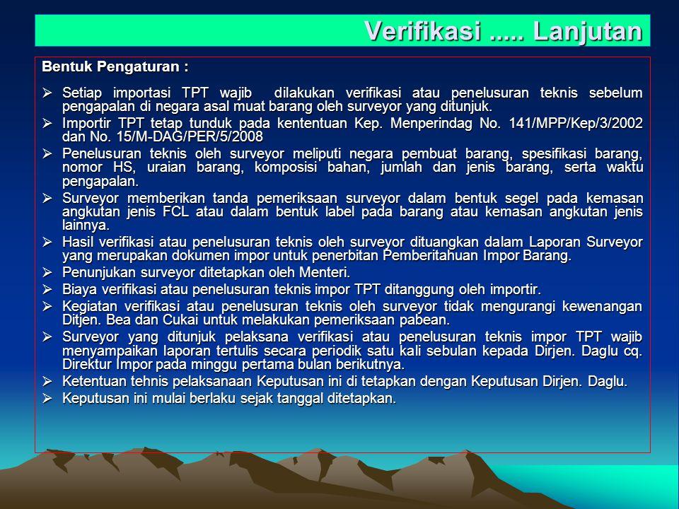 Verifikasi..... Lanjutan Bentuk Pengaturan :  Setiap importasi TPT wajib dilakukan verifikasi atau penelusuran teknis sebelum pengapalan di negara as