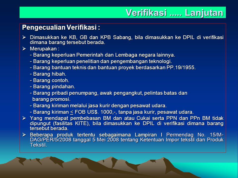 Verifikasi..... Lanjutan Pengecualian Verifikasi :  Dimasukkan ke KB, GB dan KPB Sabang, bila dimasukkan ke DPIL di verifikasi dimana barang tersebut