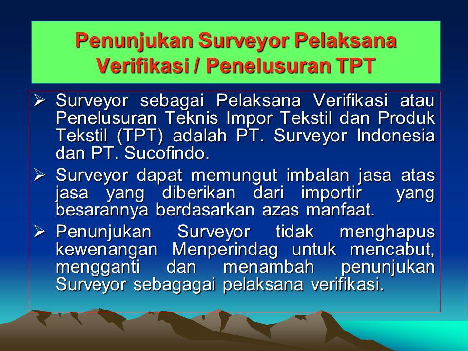 Penunjukan Surveyor Pelaksana Verifikasi / Penelusuran TPT  Surveyor sebagai Pelaksana Verifikasi atau Penelusuran Teknis Impor Tekstil dan Produk Te