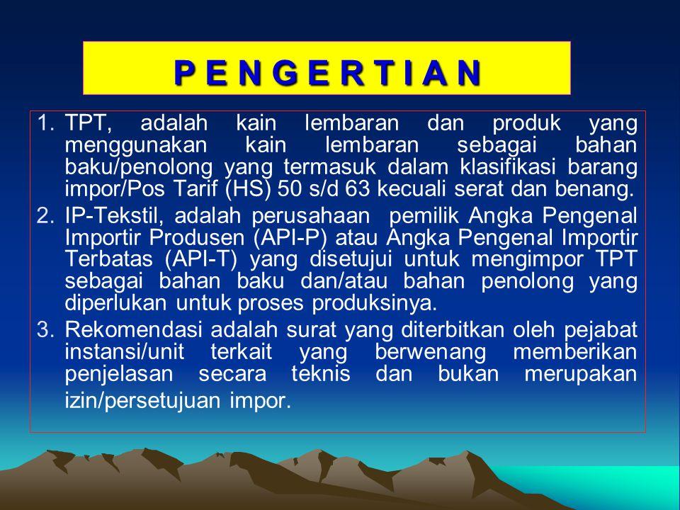 P E N G E R T I A N 1. 1.TPT, adalah kain lembaran dan produk yang menggunakan kain lembaran sebagai bahan baku/penolong yang termasuk dalam klasifika