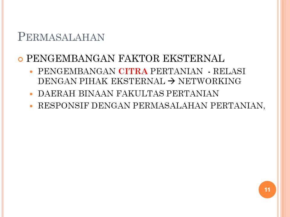 P ERMASALAHAN PENGEMBANGAN FAKTOR EKSTERNAL PENGEMBANGAN CITRA PERTANIAN - RELASI DENGAN PIHAK EKSTERNAL  NETWORKING DAERAH BINAAN FAKULTAS PERTANIAN RESPONSIF DENGAN PERMASALAHAN PERTANIAN, 11