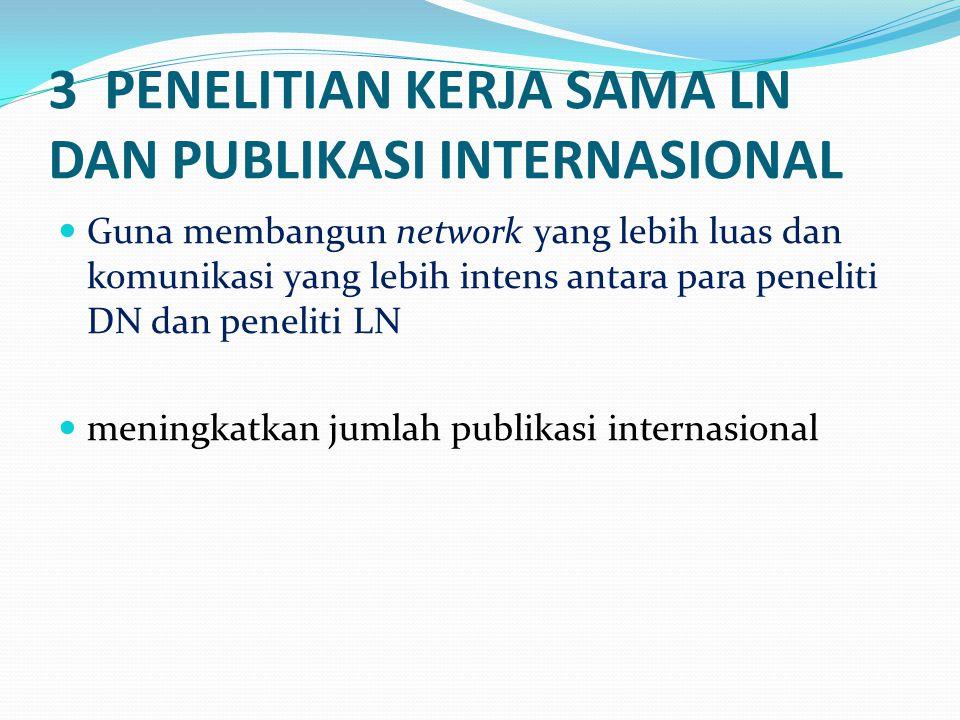 3 PENELITIAN KERJA SAMA LN DAN PUBLIKASI INTERNASIONAL Guna membangun network yang lebih luas dan komunikasi yang lebih intens antara para peneliti DN dan peneliti LN meningkatkan jumlah publikasi internasional