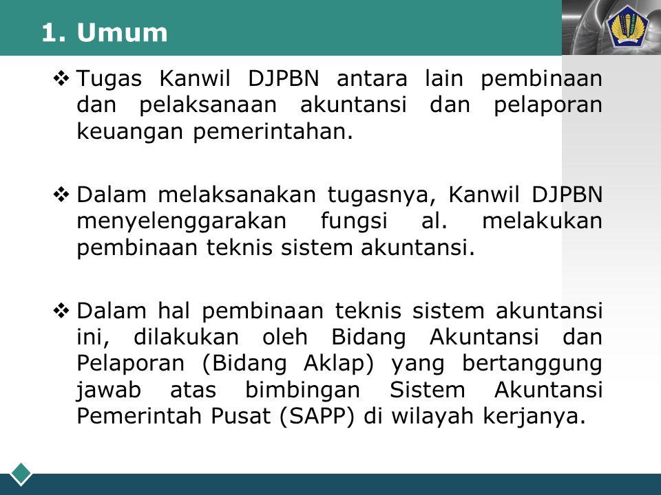 LOGO 1. Umum  Tugas Kanwil DJPBN antara lain pembinaan dan pelaksanaan akuntansi dan pelaporan keuangan pemerintahan.  Dalam melaksanakan tugasnya,
