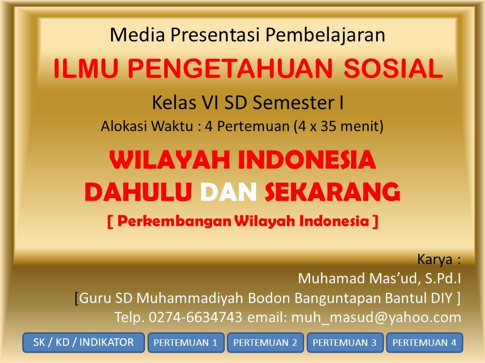 Media Presentasi Pembelajaran ILMU PENGETAHUAN SOSIAL Kelas VI SD Semester I Karya : Muhamad Mas'ud, S.Pd.I [Guru SD Muhammadiyah Bodon Banguntapan Ba