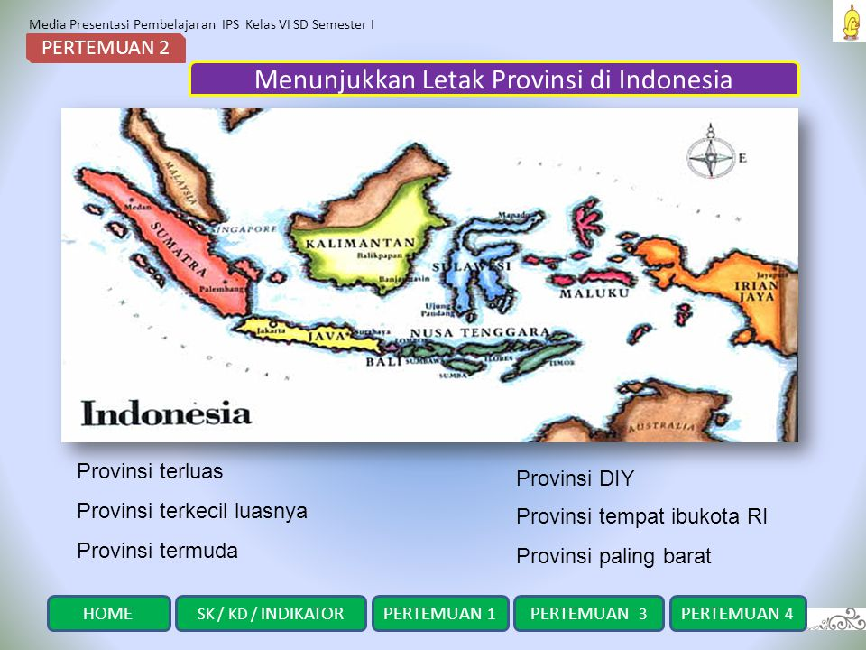 Media Presentasi Pembelajaran IPS Kelas VI SD Semester I Menunjukkan Letak Provinsi di Indonesia PERTEMUAN 2 Provinsi DIY Provinsi terluas Provinsi te