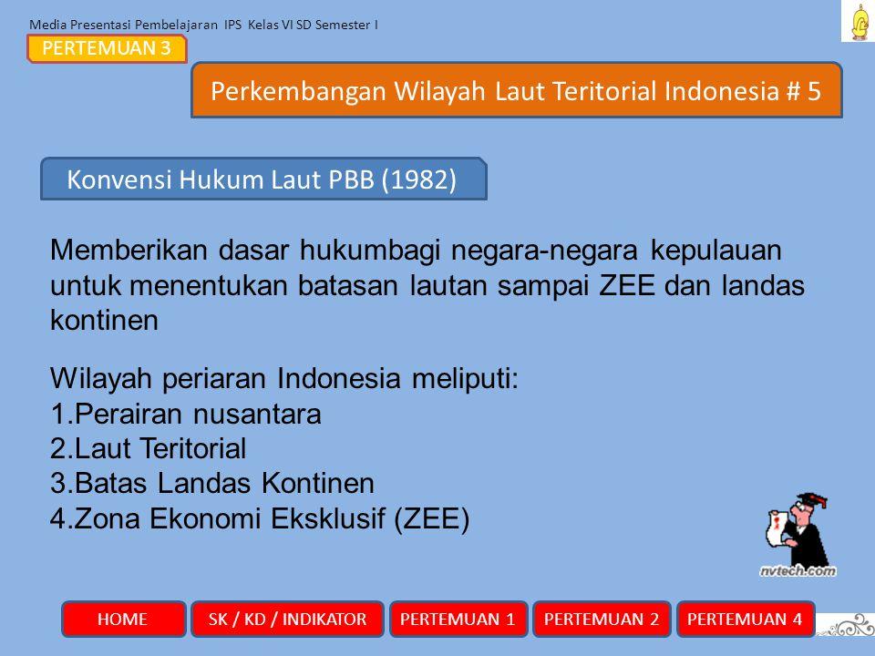 Media Presentasi Pembelajaran IPS Kelas VI SD Semester I Perkembangan Wilayah Laut Teritorial Indonesia # 5 PERTEMUAN 3 Memberikan dasar hukumbagi neg