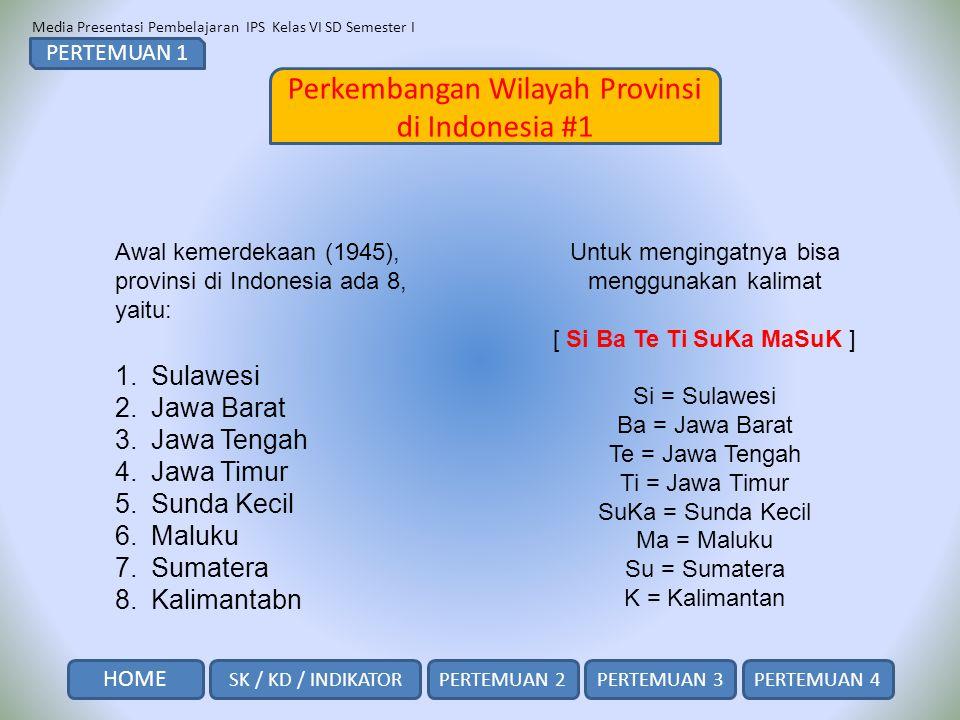 Media Presentasi Pembelajaran IPS Kelas VI SD Semester I Perkembangan Wilayah Provinsi di Indonesia #2 PERTEMUAN 1 SK / KD / INDIKATOR HOME PERTEMUAN 2PERTEMUAN 3PERTEMUAN 4