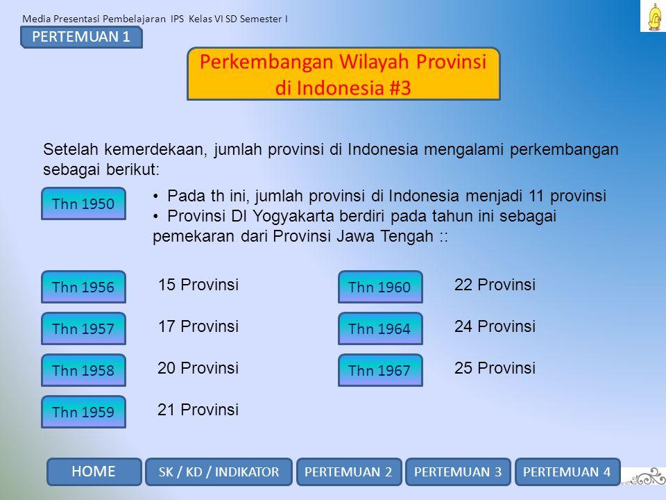 Media Presentasi Pembelajaran IPS Kelas VI SD Semester I Perkembangan Wilayah Provinsi di Indonesia #3 PERTEMUAN 1 Setelah kemerdekaan, jumlah provins