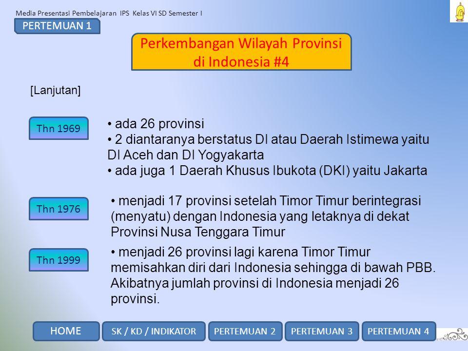 Media Presentasi Pembelajaran IPS Kelas VI SD Semester I Perkembangan Wilayah Provinsi di Indonesia #5 PERTEMUAN 1 [Lanjutan] Thn 2000 Thn 2002 Thn 2003 ada 32 provinsi ada 33 provinsi.