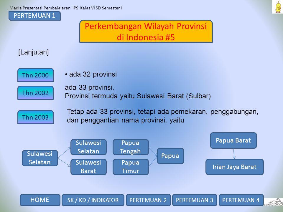 Media Presentasi Pembelajaran IPS Kelas VI SD Semester I Perkembangan Wilayah Provinsi di Indonesia #5 PERTEMUAN 1 [Lanjutan] Thn 2000 Thn 2002 Thn 20