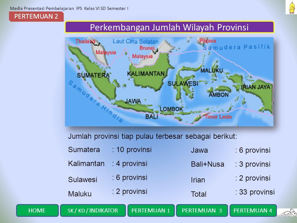 Media Presentasi Pembelajaran IPS Kelas VI SD Semester I Perkembangan Luas Wilayah Provinsi PERTEMUAN 2 Provinsi paling besar wilayahnya: Papua : DKI JakartaProvinsi paling kecil wilayahnya SK / KD / INDIKATORHOMEPERTEMUAN 1 PERTEMUAN 3 PERTEMUAN 4