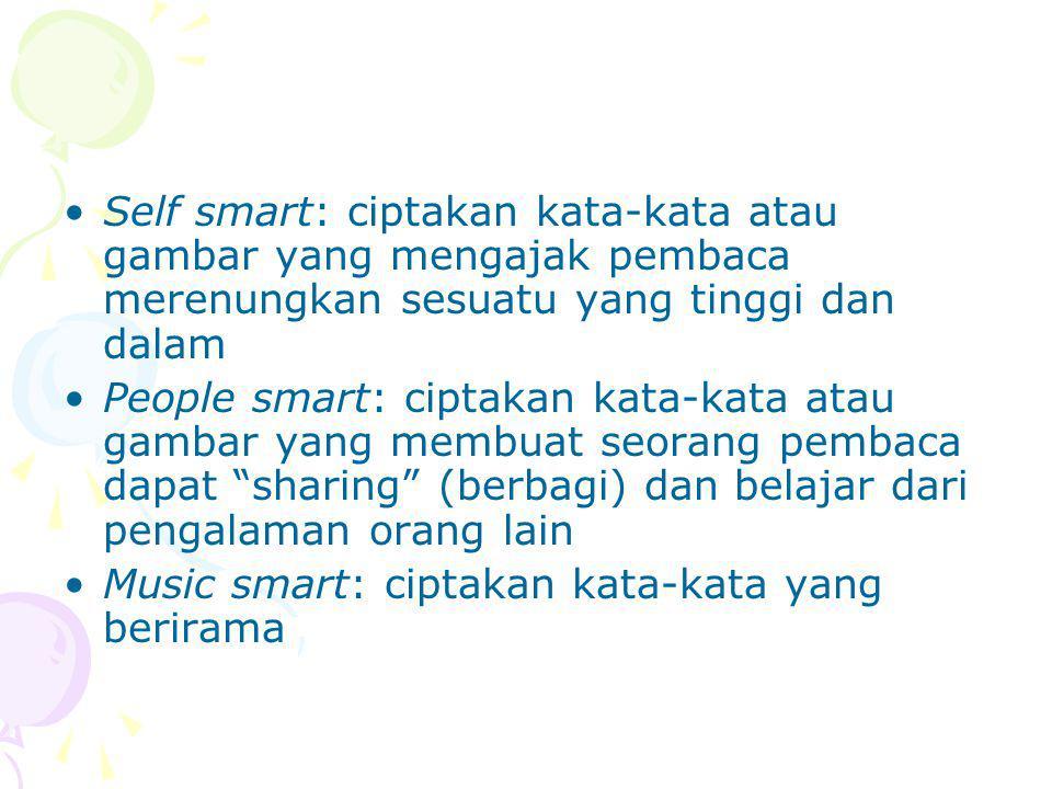 Self smart: ciptakan kata-kata atau gambar yang mengajak pembaca merenungkan sesuatu yang tinggi dan dalam People smart: ciptakan kata-kata atau gambar yang membuat seorang pembaca dapat sharing (berbagi) dan belajar dari pengalaman orang lain Music smart: ciptakan kata-kata yang berirama