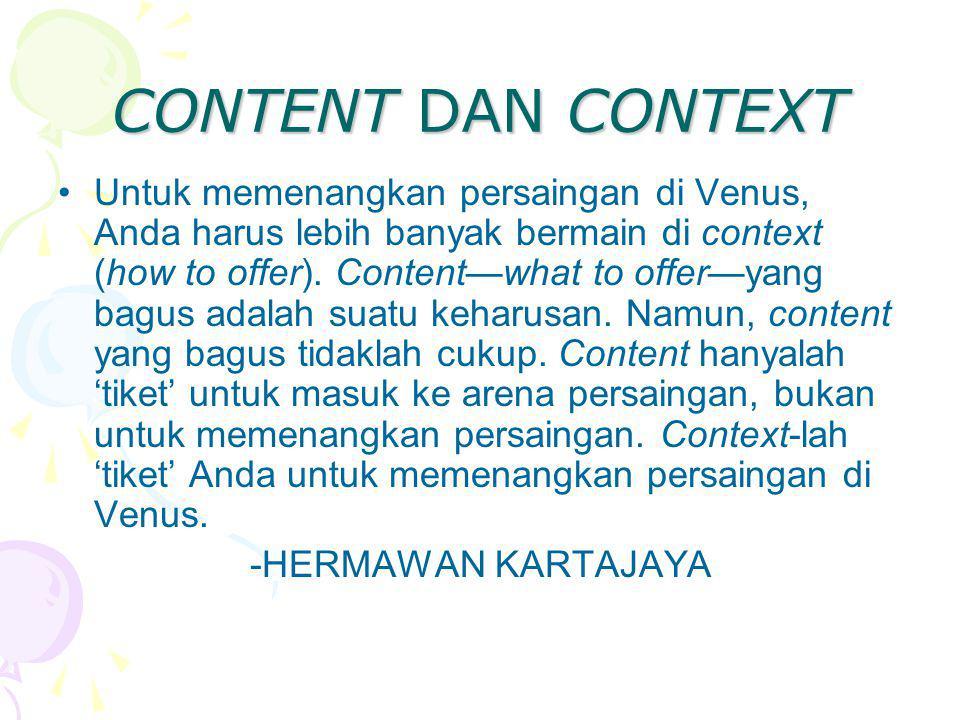 CONTENT DAN CONTEXT Untuk memenangkan persaingan di Venus, Anda harus lebih banyak bermain di context (how to offer). Content—what to offer—yang bagus