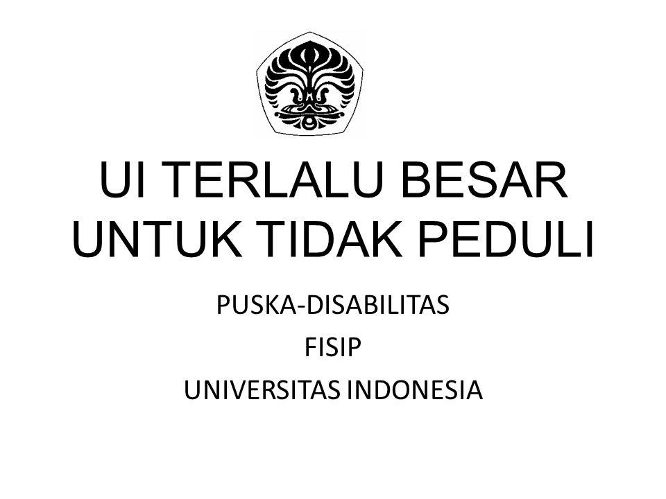 UI TERLALU BESAR UNTUK TIDAK PEDULI PUSKA-DISABILITAS FISIP UNIVERSITAS INDONESIA