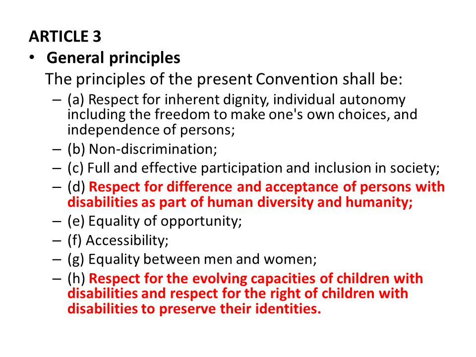 ARTICLE 3 General principles The principles of the present Convention shall be: – (a) Respect for inherent dignity, individual autonomy including the