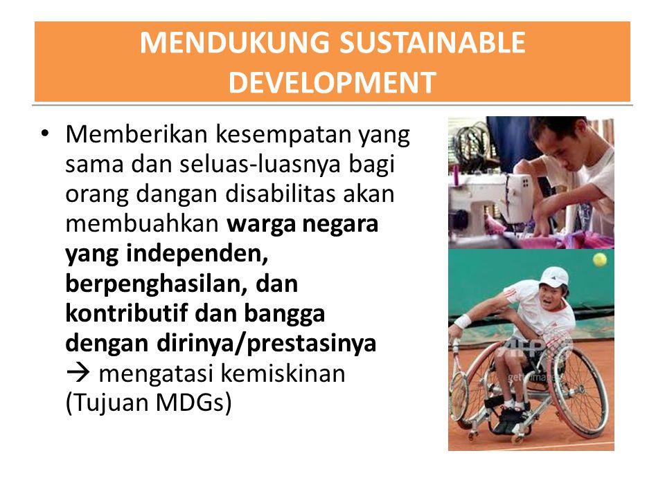 MENDUKUNG SUSTAINABLE DEVELOPMENT Memberikan kesempatan yang sama dan seluas-luasnya bagi orang dangan disabilitas akan membuahkan warga negara yang i