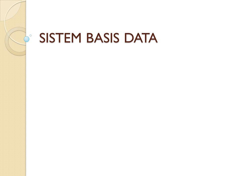 SILABUS 1.Sistem Basis Data 2. Lingkungan Basis Data 3.