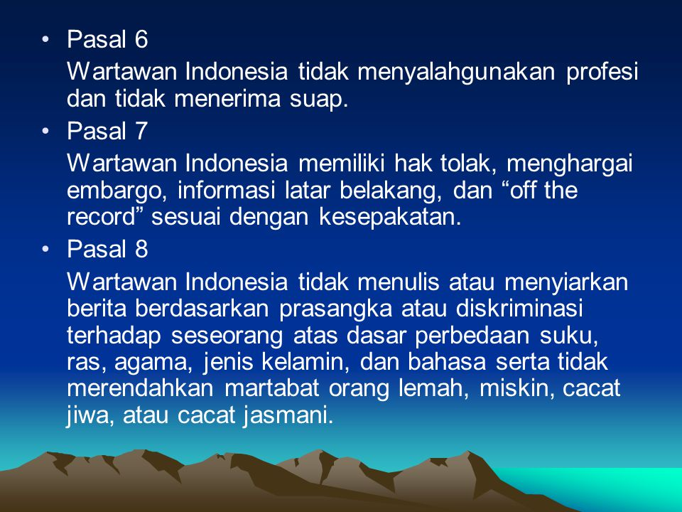 Pasal 6 Wartawan Indonesia tidak menyalahgunakan profesi dan tidak menerima suap.
