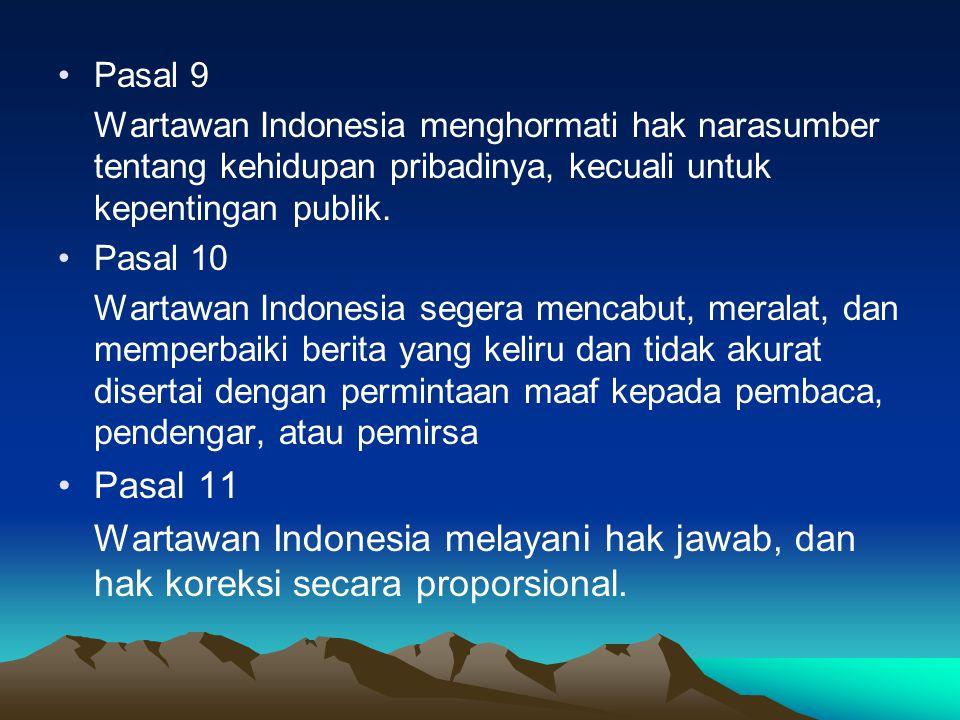 Pasal 9 Wartawan Indonesia menghormati hak narasumber tentang kehidupan pribadinya, kecuali untuk kepentingan publik. Pasal 10 Wartawan Indonesia sege