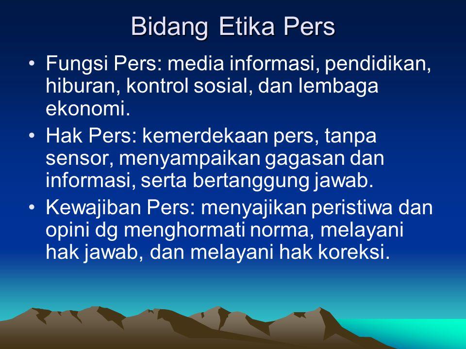 Bidang Etika Pers Fungsi Pers: media informasi, pendidikan, hiburan, kontrol sosial, dan lembaga ekonomi.