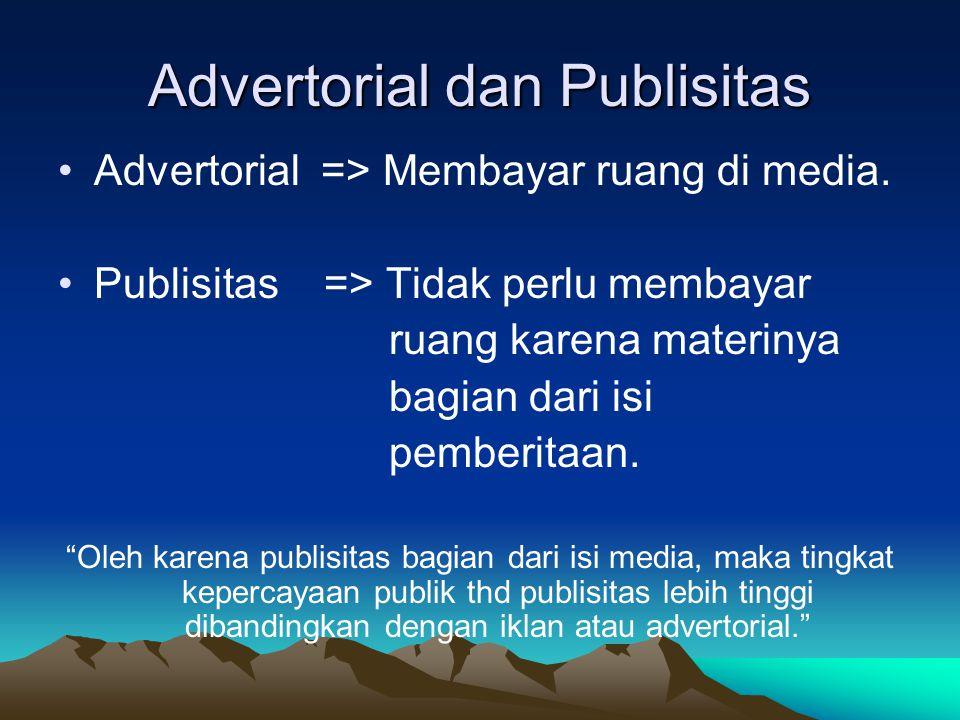Advertorial dan Publisitas Advertorial => Membayar ruang di media. Publisitas => Tidak perlu membayar ruang karena materinya bagian dari isi pemberita